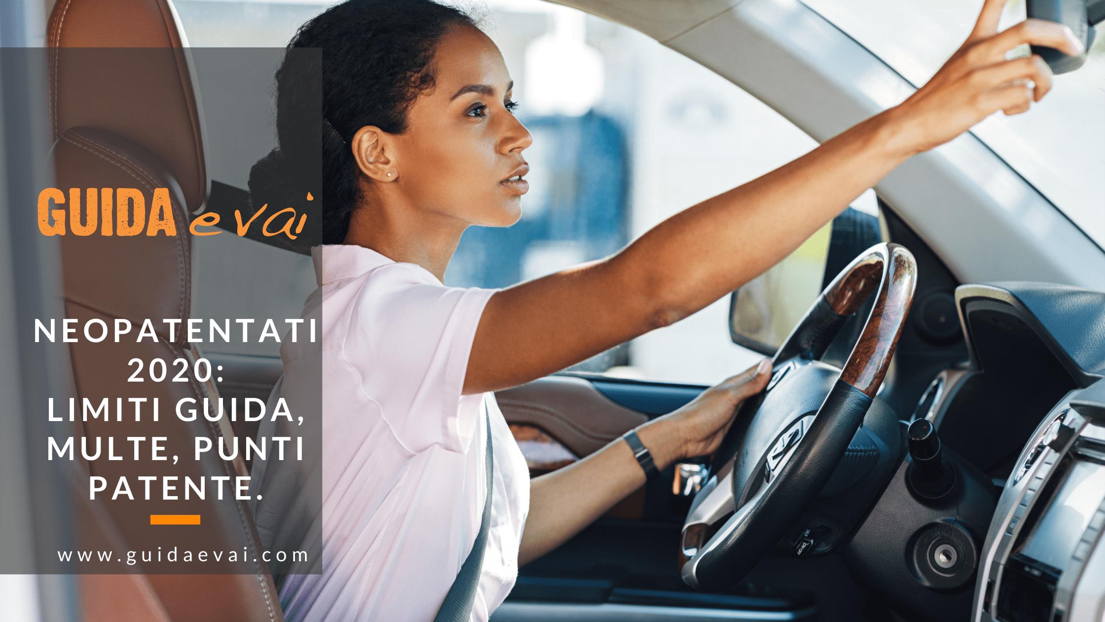 Neopatentati 2020: limiti alla guida, multe e bonus punti patente!
