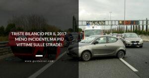 Sicurezza stradale ko nel 2017: i dati attestano meno incidenti e più vittime!