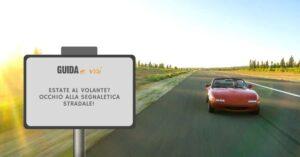 Estate al volante? Occhio alla segnaletica stradale!