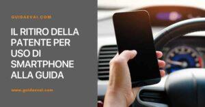 ritiro patente smartphone e guida