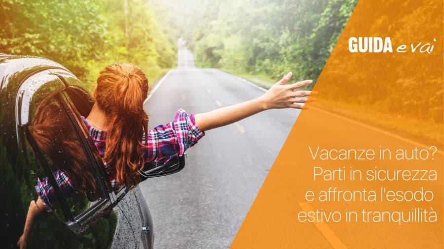 Vacanze in auto? 5 consigli per mettersi alla guida in sicurezza